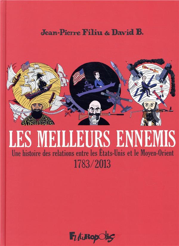 LES MEILLEURS ENNEMIS - UNE HISTOIRE DES RELATIONS ENTRE LES ETATS-UNIS ET LE MOYEN-ORIENT (1783-201 B./FILIU GALLISOL
