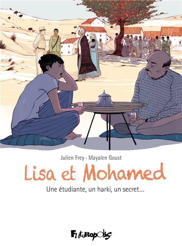 LISA ET MOHAMED  -  UNE ETUDIANTE, UN HARKI, UN SECRET... FREY/GOUST GALLISOL