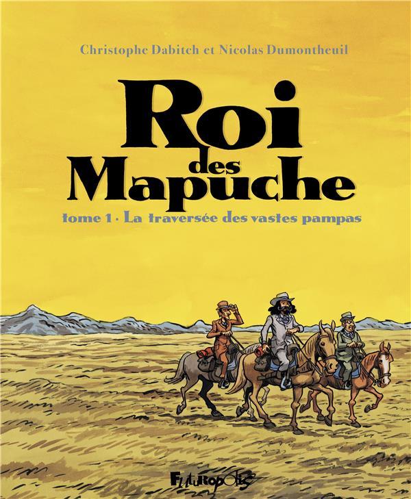 LE ROI DES MAPUCHE - VOL01 - L DUMONTHEUIL/DABITCH GALLISOL