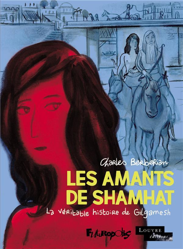 LES AMANTS DE SHAMHAT : LA VERITABLE HISTOIRE DE GILGAMESH