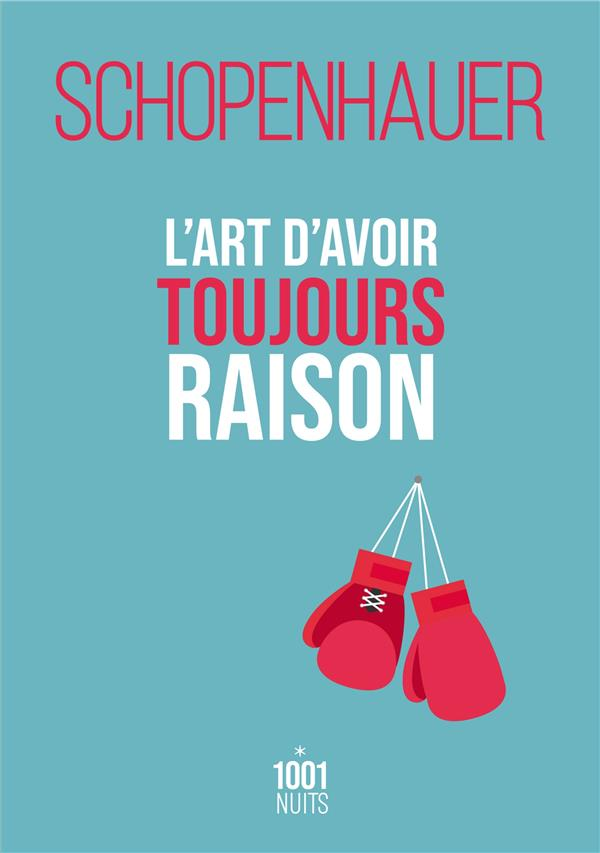 L'ART D'AVOIR TOUJOURS RAISON SCHOPENHAUER/RAYMOND 1001 NUITS