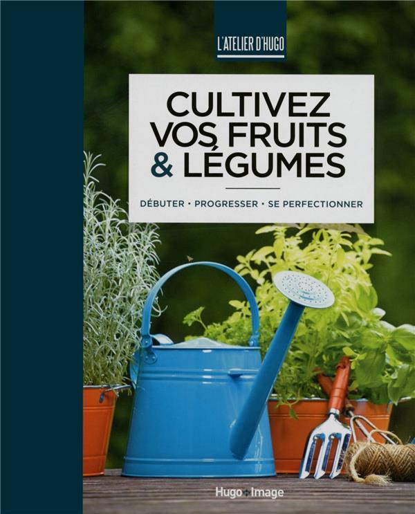 CULTIVEZ VOS FRUITS ET LEGUMES - L'ATELIER D'HUGO AKEROYD SIMON Hugo Image