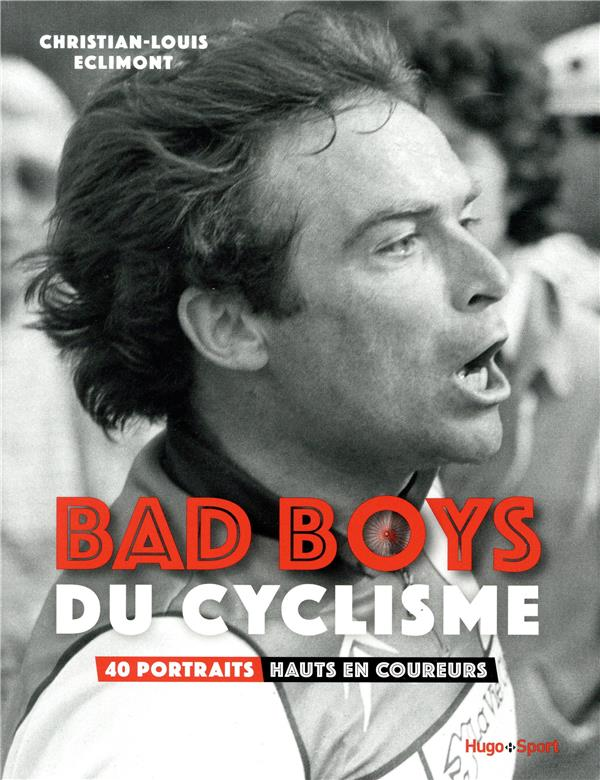 BAD BOYS DU CYCLISME - 40 PORTRAITS HAUTS EN COUREURS  HUGO JEUNESSE