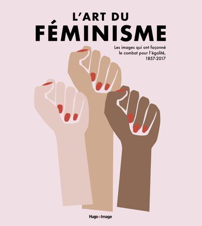 L'ART DU FEMINISME  -  LES IMAGES QUI ONT FACONNE LE COMBAT POUR L'EGALITE, 1857-2017 V.2 GOSLING/ROBINSON HUGO JEUNESSE