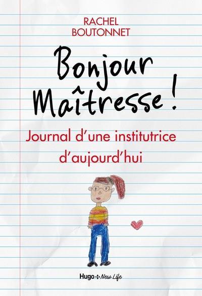 BONJOUR MAITRESSE  -  JOURNAL D'UNE INSTITUTRICE D'AUJOURD'HUI BOUCHONNET, RACHEL HUGO JEUNESSE