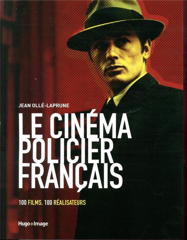 LE CINEMA POLICIER FRANCAIS  -  100 FILMS, 100 REALISATEURS OLLE-LAPRUNE JEAN HUGO JEUNESSE