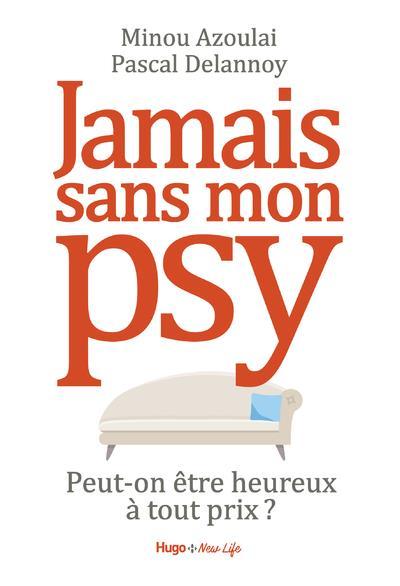 JAMAIS SANS MON PSY  -  PEUT-ON ETRE HEUREUX A TOUT PRIX ? DELANNOY/AZOULAI HUGO JEUNESSE