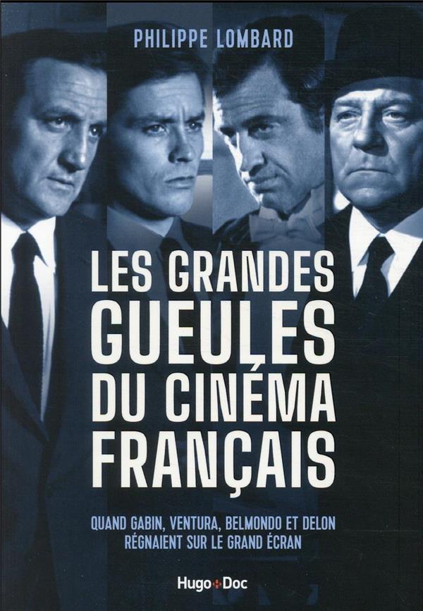 LES GRANDES GUEULES DU CINEMA FRANCAIS - QUAND GABIN, VENTURA, BELMONDO ET DELON REGNAIENT SUR LE GR LOMBARD, PHILIPPE HUGO JEUNESSE