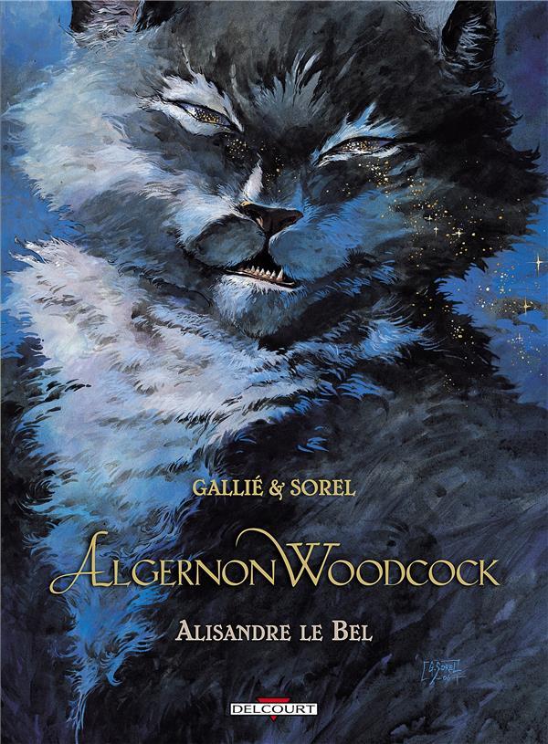 ALGERNON WOODCOCK T.5  -  ALISANDRE LE BEL GALLIE+SOREL DELCOURT