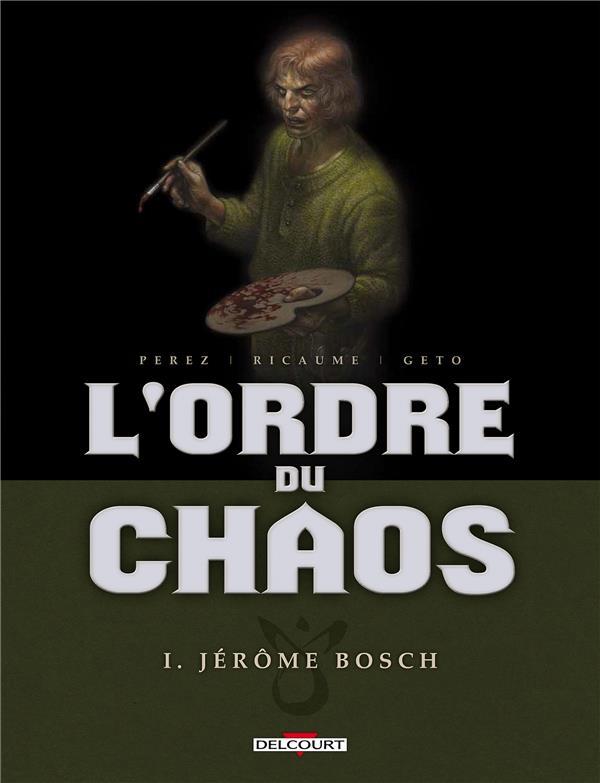 L'ORDRE DU CHAOS T.1  -  JEROME BOSCH RICAUME-S+PEREZ-D DELCOURT