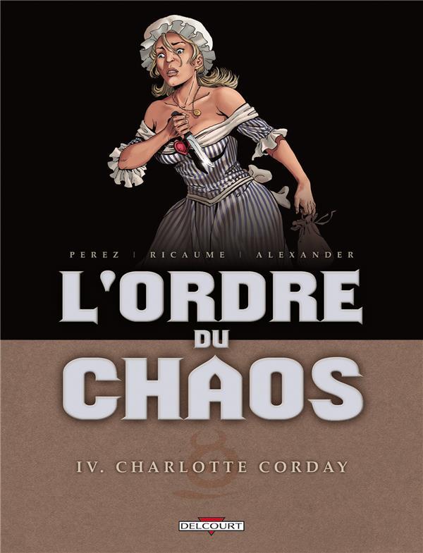 L'ORDRE DU CHAOS T.4  -  CHARLOTTE CORDAY RICAUME/PEREZ/GETO Delcourt