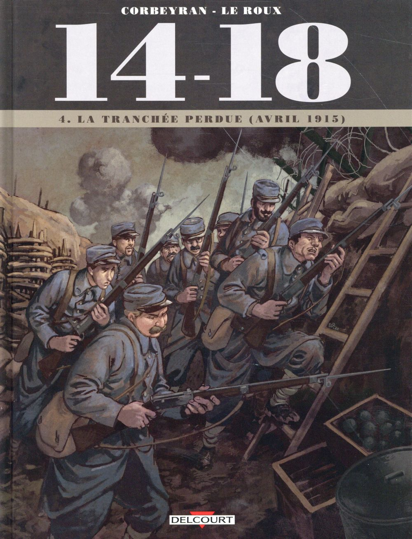 14-18 T.4  -  LA TRANCHEE PERDUE (AVRIL 1915) CORBEYRAN/LE ROUX Delcourt
