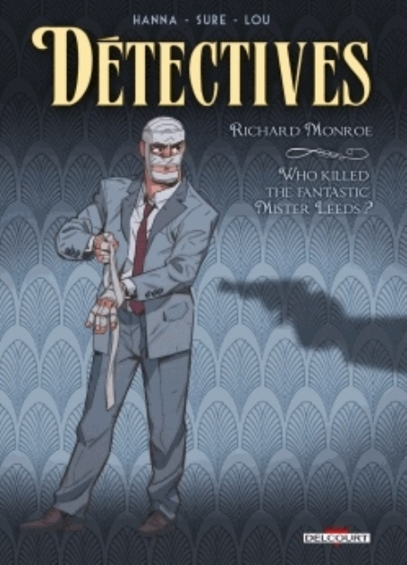 DETECTIVES T.2  -  RICHARD MONROE, WHO KILLED THE FANTASTIC MISTER LEEDS ? HANNA/SURE Delcourt