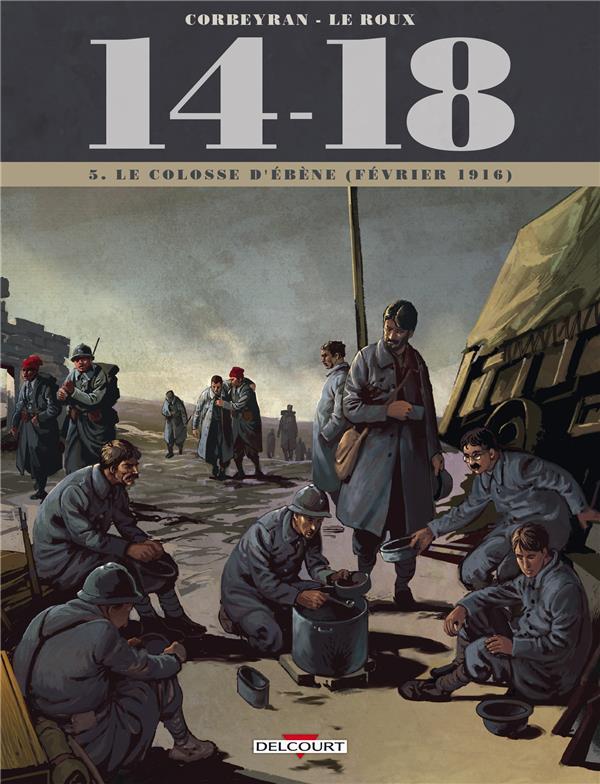 14-18 T.5  -  LE COLOSSE D'EBENE (FEVRIER 1916) LE ROUX/BRIZARD Delcourt