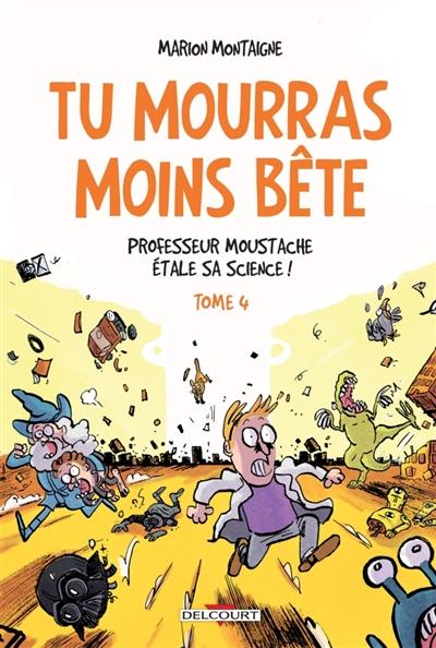 TU MOURRAS MOINS BETE T4 - PROFESSEUR MOUST ACHE ETALE SA SCIENCE !
