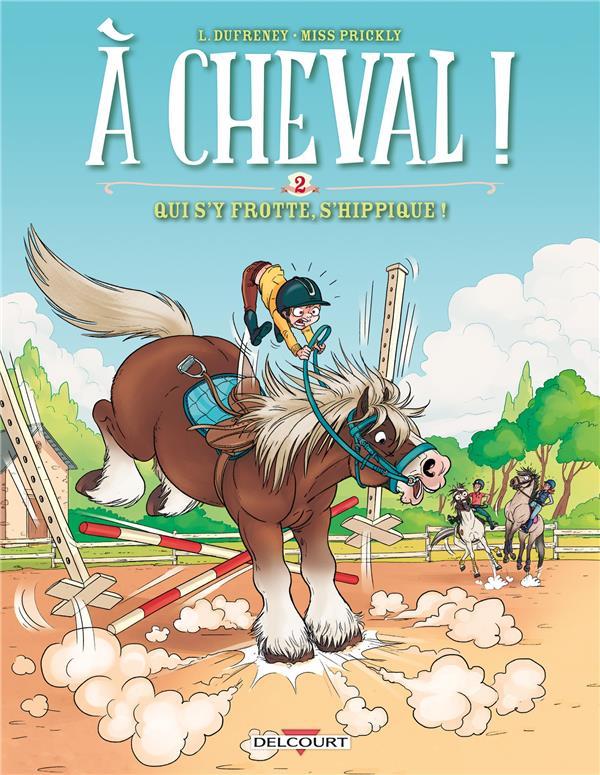 A CHEVAL ! T.2  -  QUI S'Y FROTTE, S'HIPPIQUE ! DUFRENEY/PRICKLY Delcourt