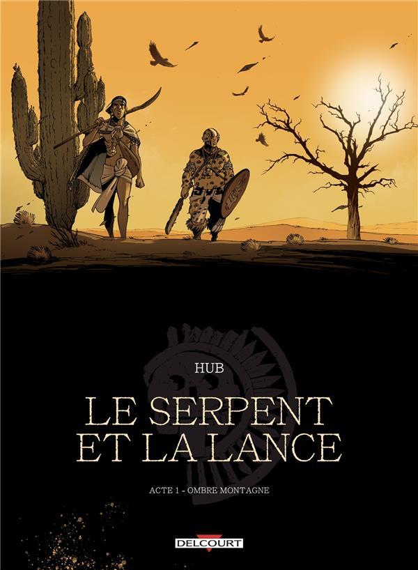 LE SERPENT ET LA LANCE T.1  -  OMBRE-MONTAGNE