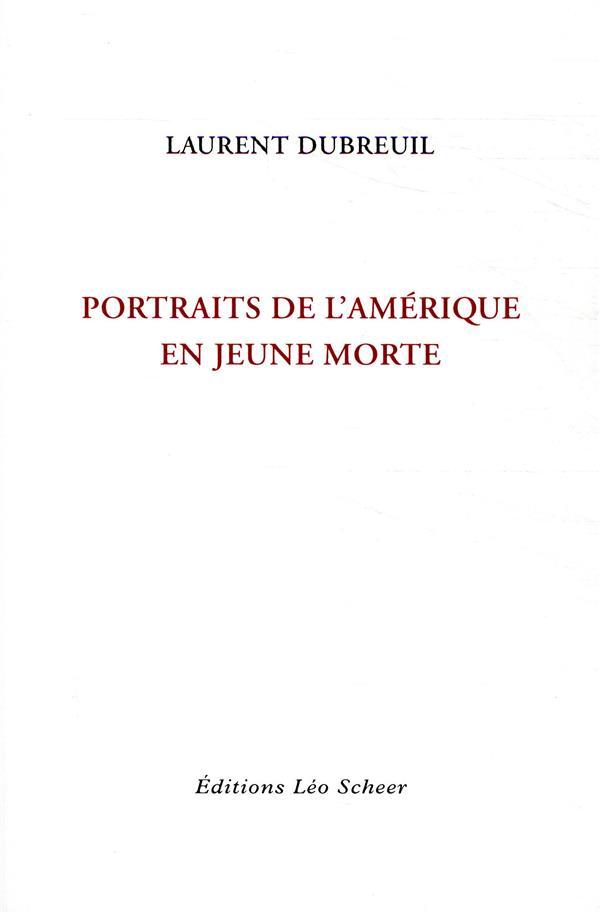 PORTRAITS DE L'AMERIQUE EN JEUNE MORTE DUBREUIL LAURENT LEO SCHEER