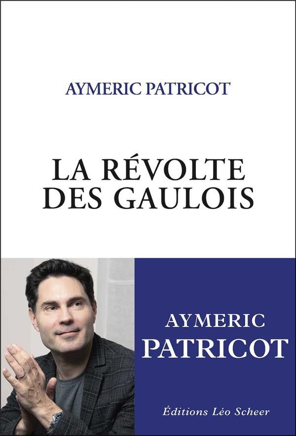 LA REVOLTE DES GAULOIS PATRICOT, AYMERIC LEO SCHEER