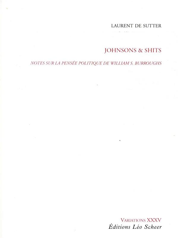 JOHNSONS ET SHITS  -  NOTES SUR LA PENSEE POLITIQUE DE WILLIAM S. BURROUGHS