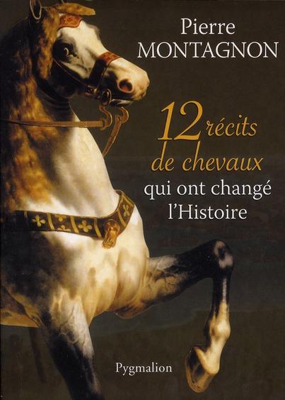 12 RECITS DE CHEVAUX QUI ONT CHANGE L'HISTOIRE MONTAGNON PIERRE PYGMALION