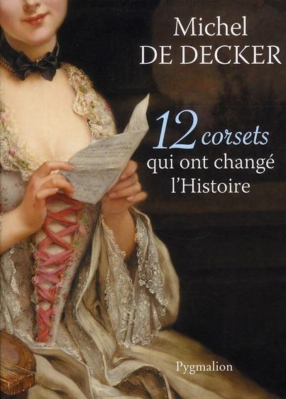 12  CORSETS QUI ONT CHANGE L'HISTOIRE DECKER MICHEL DE PYGMALION