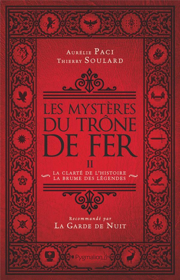 LES MYSTERES DU TRONE DE FER T.2  -  LA CLARTE DE L'HISTOIRE, LA BRUME DES LEGENDES AURELIE PACI ET THIE PYGMALION