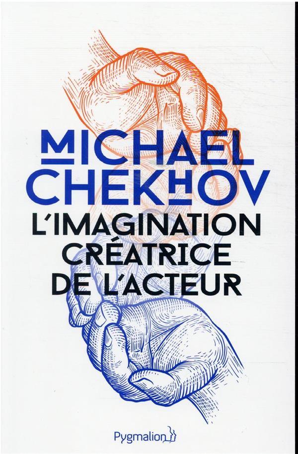 L'IMAGINATION CREATRICE DE L'ACTEUR MICHAEL CHEKHOV PYGMALION