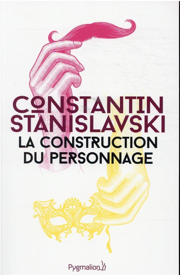 LA CONSTRUCTION DU PERSONNAGE CONSTANTIN STANISLAV PYGMALION