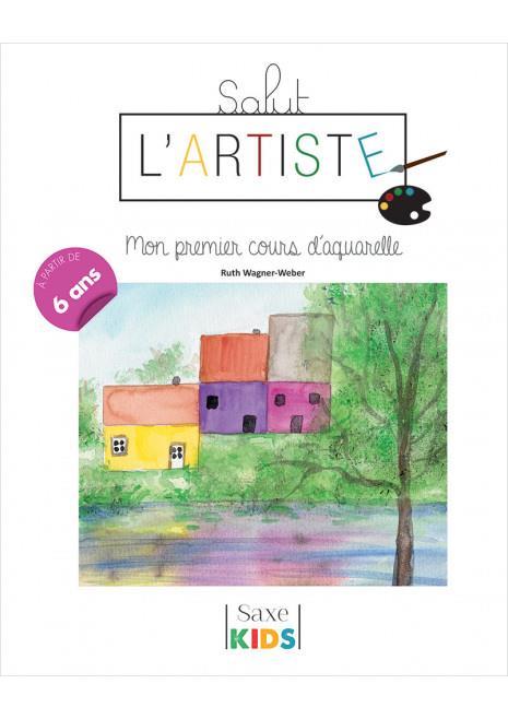 SALUT L'ARTISTE  -  MON PREMIER COURS D'AQUARELLE XXX DE SAXE