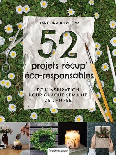 52 PROJETS RECUP' ECO-RESPONSABLES  -  DE L'INSPIRATION POUR QHAQUE SEMAINE DE L'ANNEE XXX DE SAXE
