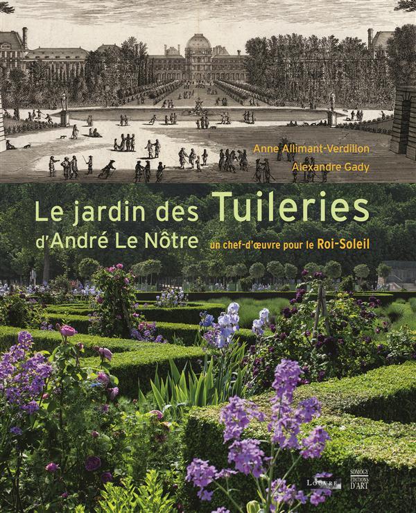 LE JARDIN DES TUILERIES D'ANDRE LE NOTRE - UN CHEF D-OEUVRE POUR LE ROI-SOLEIL