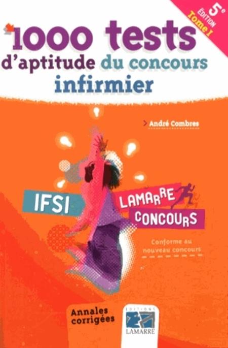 1000 TESTS D'APTITUDE DU CONCOURS INFIRMIER TOME 1 5E ED - ANNALES CORRIGEES COMBRES Lamarre