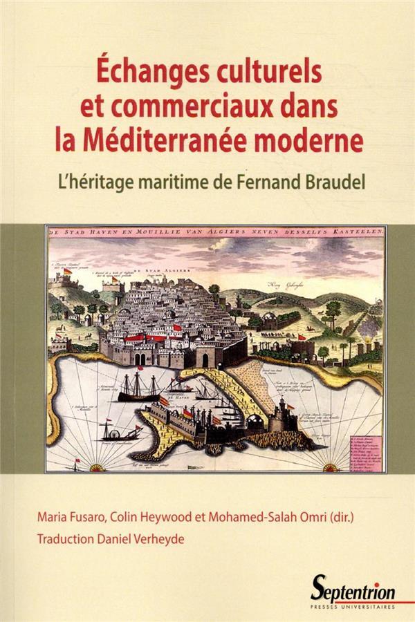 ECHANGES CULTURELS ET COMMERCIAUX DANS LA MEDITERRANEE MODERNE  -  L'HERITAGE MARITIME DE FERNAND BRAUDEL