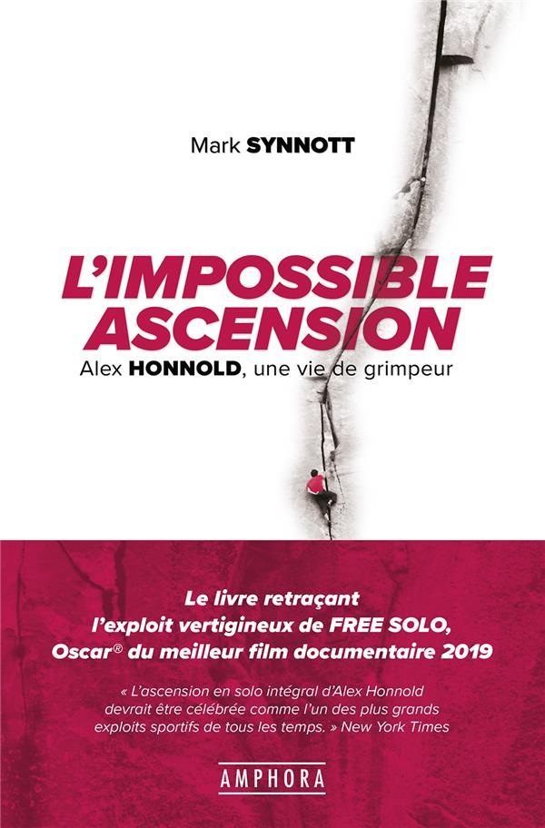 L'IMPOSSIBLE ASCENSION     ALEX HONNOLD, UNE VIE DE GRIMPEUR