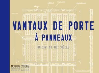VANTAUX DE PORTES A PANNEAUX DU XIV AU XIXE SIECLE TOGNI BRUNO Ed. du Patrimoine