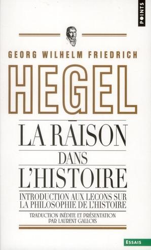 LA RAISON DANS L'HISTOIRE. INTRODUCTION AUX LECONS SUR LA PHILOSOPHIE DE L'HISTOIRE DU MONDE