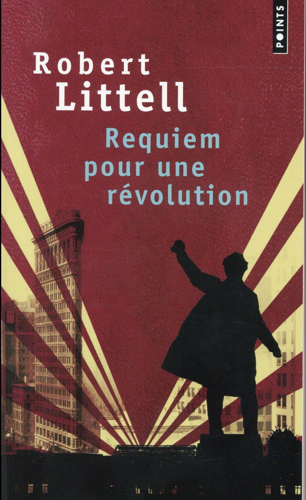 Littell Robert - REQUIEM POUR UNE REVOLUTION - LE GRAND ROMAN DE LA REVOLUTION RUSSE