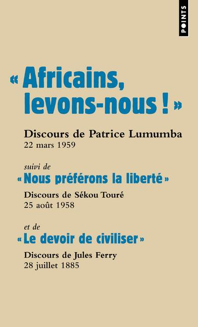 AFRICAINS, LEVONS-NOUS !  : DISCOURS DE PATRICE LUMUMBA, 22 MARS 1959