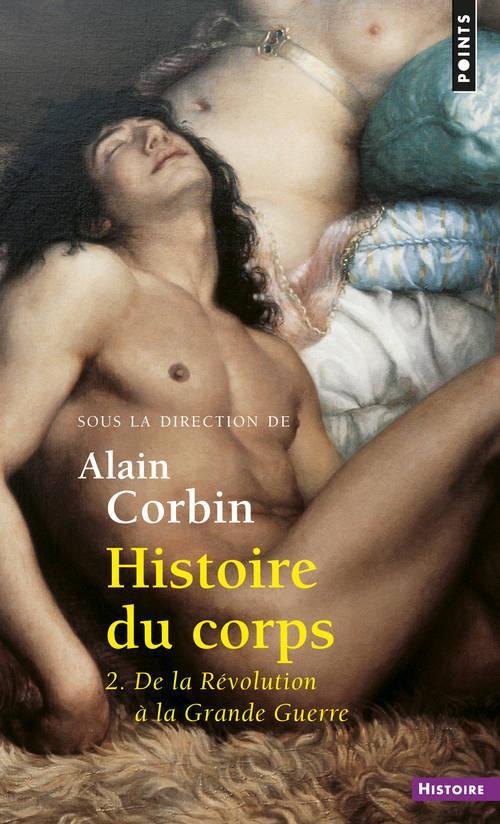 HISTOIRE DU CORPS T.2  -  DE LA REVOLUTION A LA GRANDE GUERRE