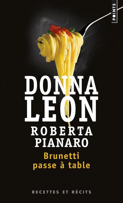 BRUNETTI PASSE A TABLE  -  RECETTES ET RECITS LEON/PIANARO POINTS
