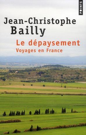 LE DEPAYSEMENT. VOYAGES EN FRANCE BAILLY J-C. POINTS