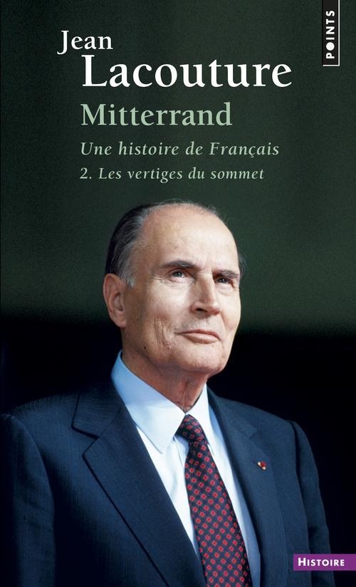 MITTERRAND, UNE HISTOIRE DE FRANCAIS. LES VERTIGES