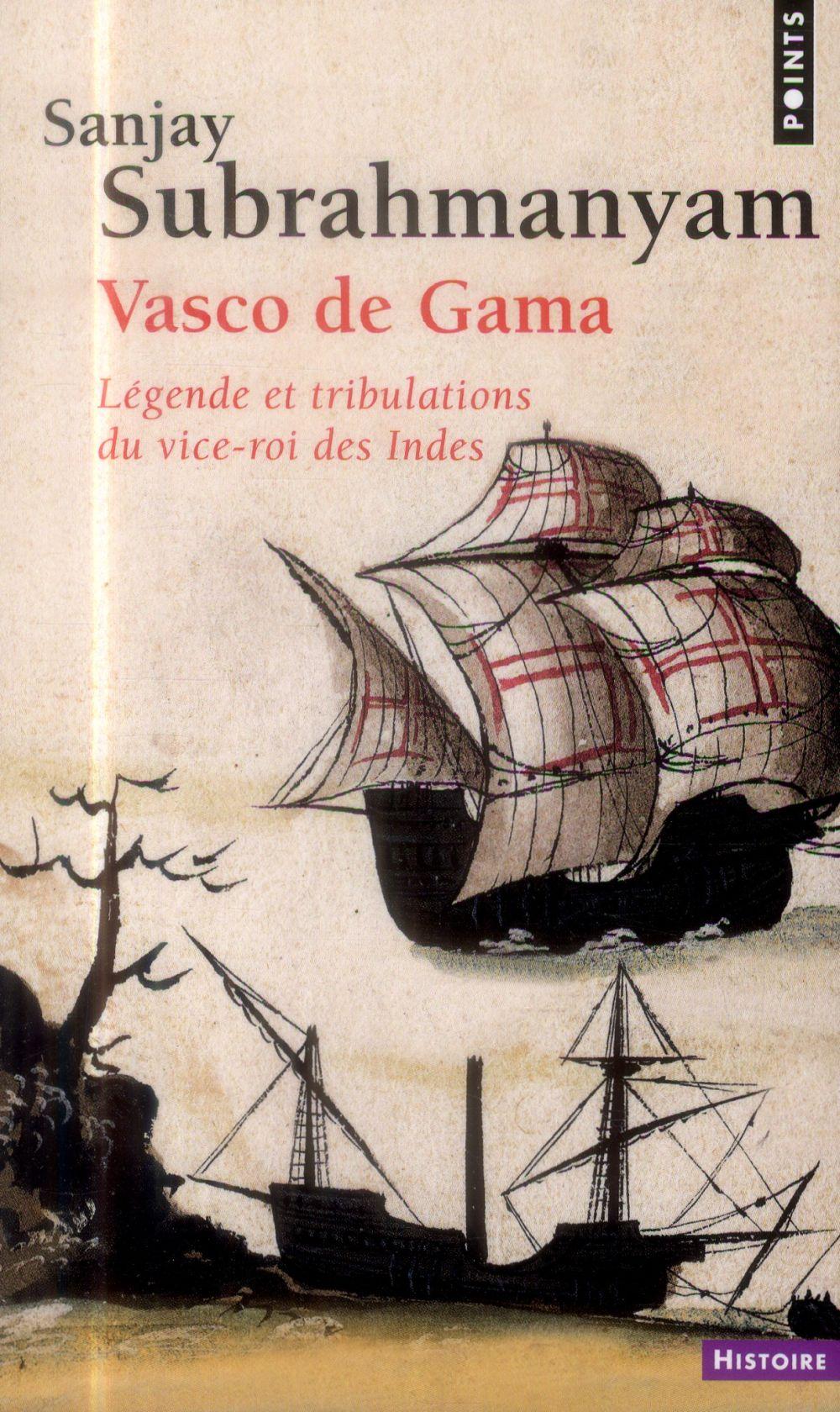 VASCO DE GAMA  -  LEGENDE ET TRIBULATIONS DU VICE-ROI DES INDES