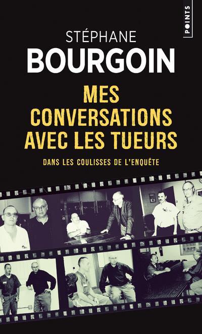 MES CONVERSATIONS AVEC LES TUEURS  -  DANS LES COULISSES DE L'ENQUETE Bourgoin Stéphane Points