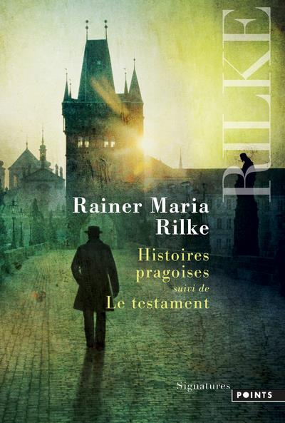 HISTOIRES PRAGOISES. SUIVIES DE LE TESTAMENT RILKE RAINER MARIA Points