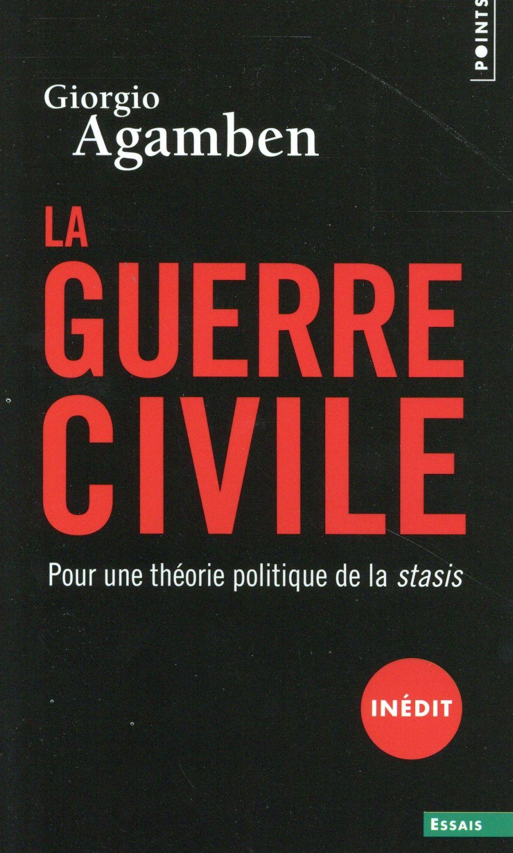LA GUERRE CIVILE. POUR UNE THEORIE POLITIQUE DE LA STASIS AGAMBEN GIORGIO Points