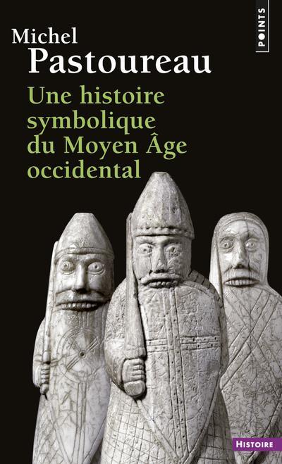 UNE HISTOIRE SYMBOLIQUE DU MOYEN AGE OCCIDENTAL PASTOUREAU MICHEL Points