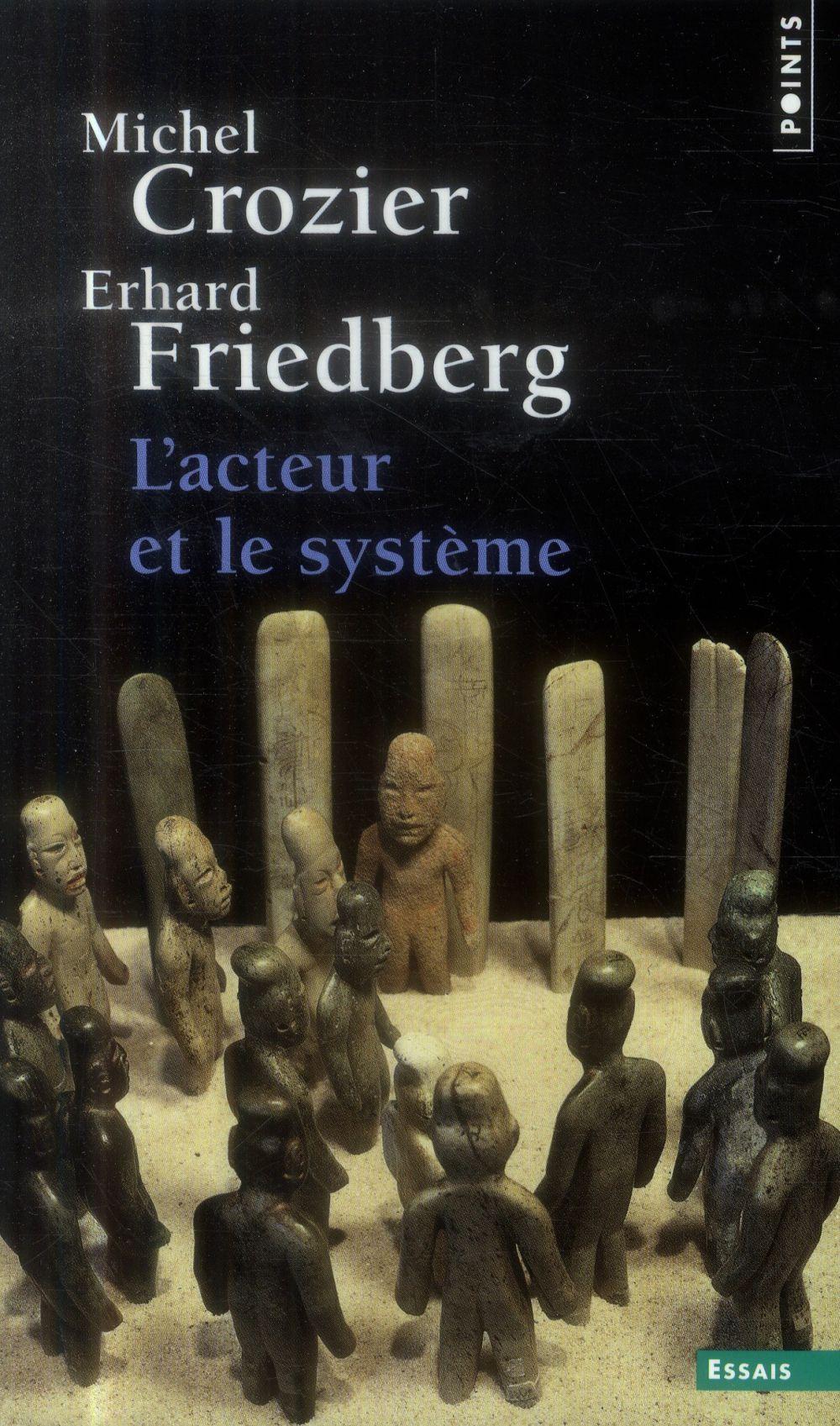 Friedberg Erhard - L'ACTEUR ET LE SYSTEME. LES CONTRAINTES DE L'ACTION COLLECTIVE