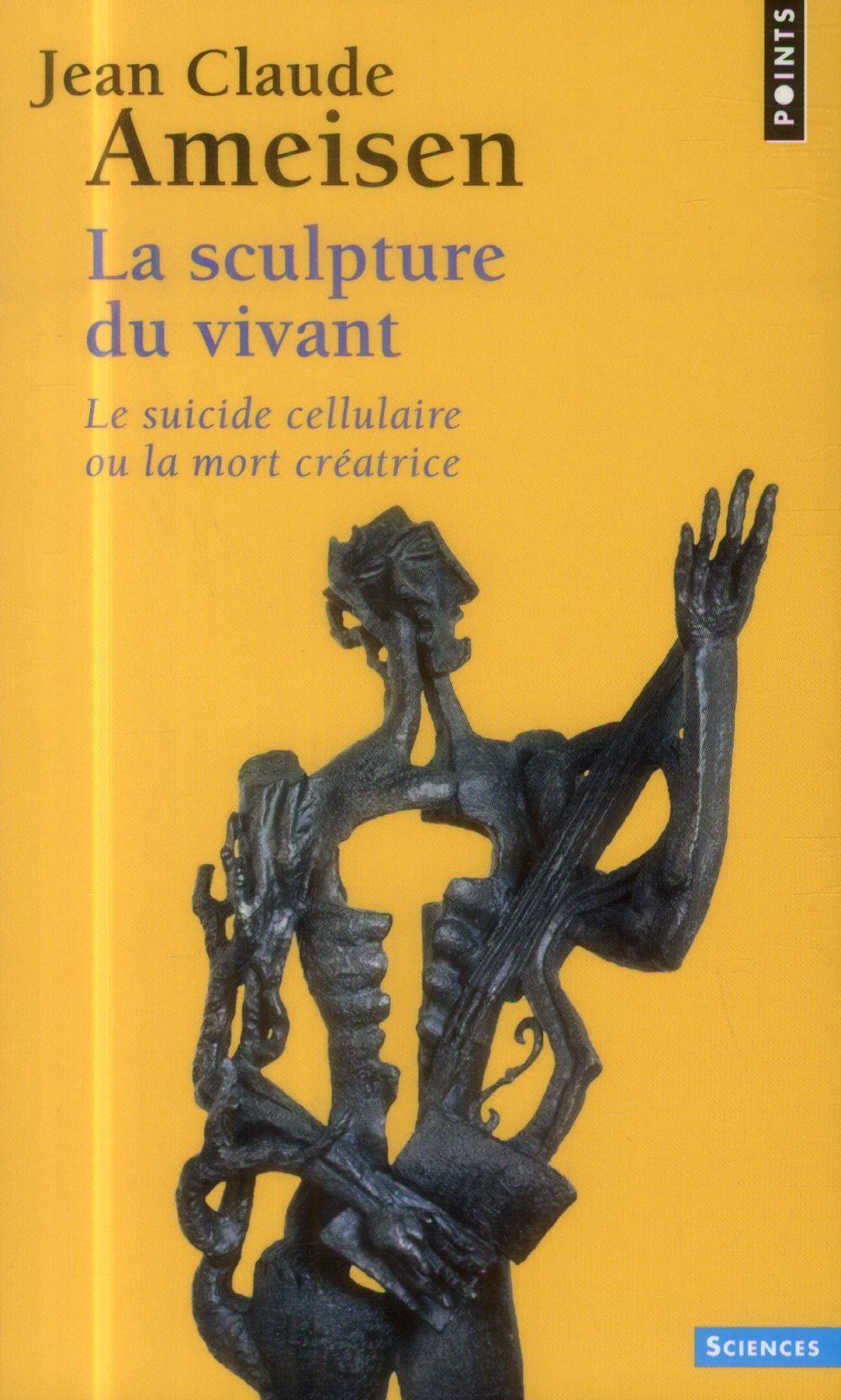 Ameisen Jean-Claude - LA SCULPTURE DU VIVANT  -  LE SUICIDE CELLULAIRE OU LA MORT CREATRICE